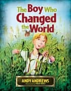 The Boy Who Changed the World ebook by Andy Andrews