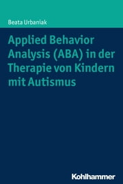 Applied Behavior Analysis (ABA) in der Therapie von Kindern mit Autismus ebook by Beata Urbaniak, Martha Jurkewiecz