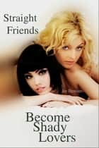 Straight Friends Become Shady Lovers ebook by Joe Brewster