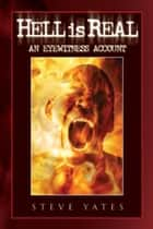 Hell is Real - An Eyewitness Account ebook by Steve Yates