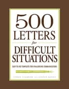 500 Letters for Difficult Situations - Easy-to-Use Templates for Challenging Communications ebook by Corey Sandler