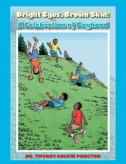 Bright Eyes, Brown Skin: - A Celebration of Boyhood ebook by Tiffany Colvin Proctor