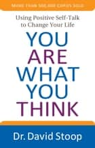 You Are What You Think ebooks by David Stoop