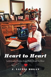 Heart to Heart - Letters and Poems from God's Heart to Mine ebook by J. Lainie Hogan