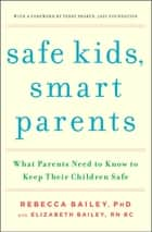 Safe Kids, Smart Parents ebook by Rebecca Bailey,Terry Probyn,Elizabeth Bailey
