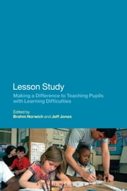 Lesson Study - Making a Difference to Teaching Pupils with Learning Difficulties ebook by Professor Brahm Norwich,Jeff Jones