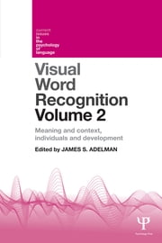 Visual Word Recognition Volume 2 - Meaning and Context, Individuals and Development ebook by