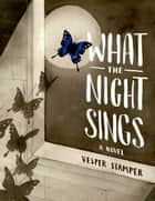 What the Night Sings ebook by Vesper Stamper