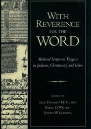 With Reverence for the Word - Medieval Scriptural Exegesis in Judaism, Christianity, and Islam ebook by Jane Dammen McAuliffe,Barry D. Walfish,Joseph W. Goering