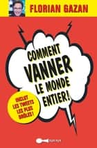 Comment vanner le monde entier ! ebook by Florian Gazan