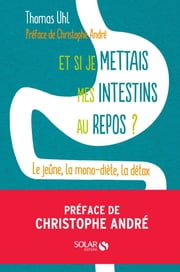 Et si je mettais mes intestins au repos ? ebook by Thomas UHL, Christophe ANDRÉ