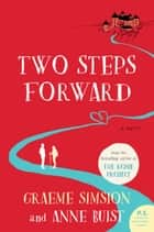 Two Steps Forward - A Novel ebook by Graeme Simsion, Anne Buist