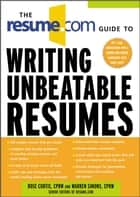 The Resume.Com Guide to Writing Unbeatable Resumes ebook by Warren Simons,Rose Curtis