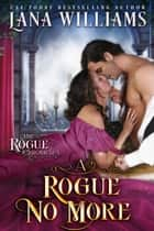 A Rogue No More ebook by Lana Williams
