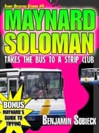 Maynard Soloman Takes the Bus to a Strip Club (Funny Detective Stories #6) ebook by Benjamin Sobieck