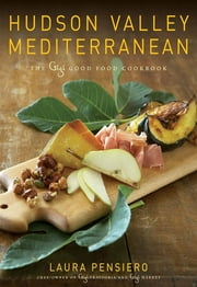 Hudson Valley Mediterranean - The Gigi Good Food Cookbook ebook by Laura Pensiero