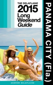 Panama City (Fla.) - The Delaplaine 2015 Long Weekend Guide ebook by Andrew Delaplaine