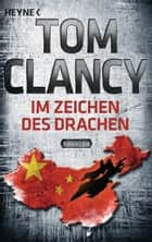 Im Zeichen des Drachen - Thriller ebook by Tom Clancy, Sepp Leeb, Michelle Pyka,...