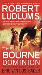 Robert Ludlum's (TM) The Bourne Dominion ebook by Robert Ludlum, Eric Van Lustbader