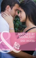 Matched by Moonlight (Mills & Boon Cherish) (Bride Mountain, Book 1) ebook by Gina Wilkins