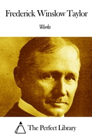 Works of Frederick Winslow Taylor ebook by Frederick Winslow Taylor