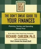 The Don't Sweat Guide to Your Finances ebook by Editors of Don't Sweat Press