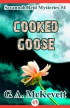 Cooked Goose ebook by G. A. McKevett