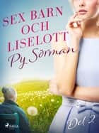 Sex barn och Liselott. Del 2 ebook by Py Sörman