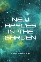 New Apples in the Garden ebook by Kris Neville