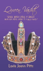 "Queen Vashti - ""Since When Does A Queen Wear Her Royal Crown To A Wild Party?"" ebook by Lovia Joann Pitts"