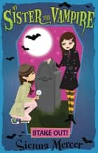Stake Out! (My Sister the Vampire) ebook by Sienna Mercer