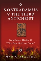 Nostradamus and the Third Antichrist - Napoleon, Hitler and the One Still to Come ebook by Mario Reading