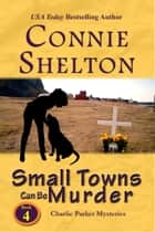 Small Towns Can Be Murder - A Girl and Her Dog Cozy Mystery ebook by Connie Shelton