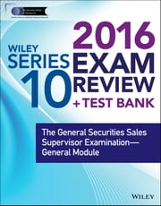 Wiley Series 10 Exam Review 2016 + Test Bank - The General Securities Sales Supervisor Examination--General Module ebook by Securities Institute of America