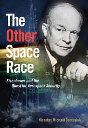 The Other Space Race - Eisenhower and the Quest for Aerospace Security ebook by Nicholas Michael Sambaluk