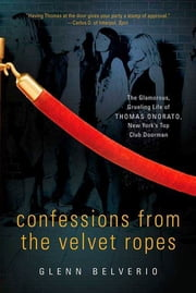 Confessions from the Velvet Ropes - The Glamorous, Grueling Life of Thomas Onorato, New York's Top Club Doorman ebook by Thomas Onorato, Glenn Belverio