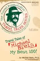 Travel Tales of Michael Brein: My Best 100 ebook by Michael Brein, Ph.D.
