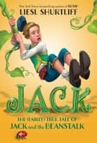 Jack: The (Fairly) True Tale of Jack and the Beanstalk ebook by Liesl Shurtliff
