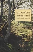 Un enfant sans ami eBook by Jean-Claude Sordelli