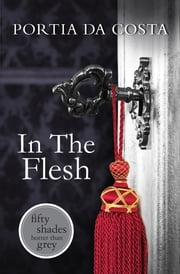In The Flesh ebook by Portia Da Costa