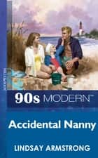 Accidental Nanny (Mills & Boon Vintage 90s Modern) ebook by Lindsay Armstrong