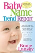 Baby Name Trend Report ebook by Bruce Lansky