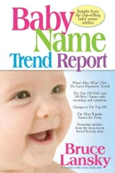Baby Name Trend Report - Insight from the top-selling baby name author ebook by Bruce Lansky