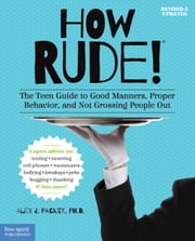 How Rude! - The Teen Guide to Good Manners, Proper Behavior, and Not Grossing People Out ebook by Alex J. Packer, Ph.D.