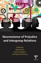 Neuroscience of Prejudice and Intergroup Relations ebook by Belle Derks,Daan Scheepers,Naomi Ellemers