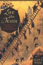 Life After Death - A History of the Afterlife in Western Religion ebook by Alan Segal