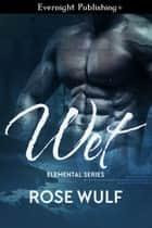 Wet ebook by Rose Wulf