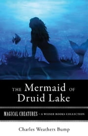The Mermaid of Druid Lake - Magical Creatures, A Weiser Books Collection ebook by Bump, Charles Weathers,Ventura, Varla