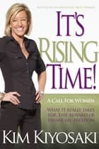 It's Rising Time! ebook by Kim Kiyosaki