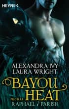 Bayou Heat - Raphael / Parish - Roman ebook by Alexandra Ivy, Laura Wright, Cornelia Röser
